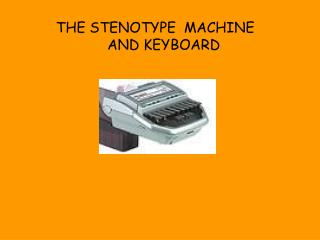 THE STENOTYPE 	MACHINE AND KEYBOARD