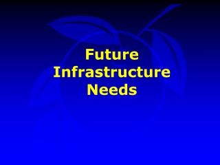 Future Infrastructure  Needs