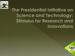 The Presidential Initiative on Science and  Technology:  Stimulus for Research and Innovations