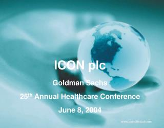 ICON plc Goldman Sachs  25 th  Annual Healthcare Conference June 8, 2004