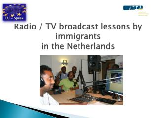 Radio / TV broadcast lessons by immigrants  in the Netherlands