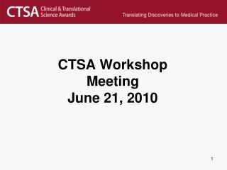 CTSA Workshop Meeting June 21, 2010