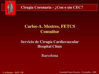 Carlos-A. Mestres, FETCS Consultor Servicio de Cirugía Cardiovascular Hospital Clínic Barcelona