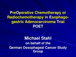 Michael Stahl on behalf of the German Oesophageal Cancer Study Group