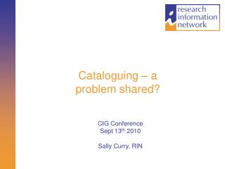 Cataloguing � a problem shared?