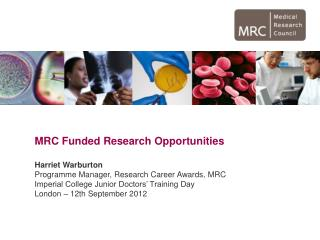 MRC Funded Research Opportunities Harriet Warburton Programme Manager, Research Career Awards, MRC