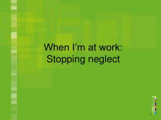 When I'm at work: Stopping neglect