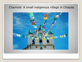 Chamula: A small indigenous village in Chiapas