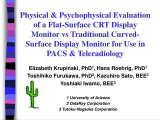 Elizabeth Krupinski, PhD 1 , Hans Roehrig, PhD 1 Toshihiko Furukawa, PhD 2 , Kazuhiro Sato, BEE 3