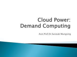 Cloud Power: Demand Computing