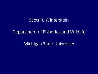Scott R.  Winterstein Department of Fisheries and Wildlife Michigan State University