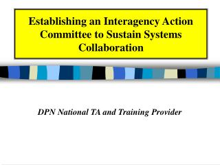 Establishing an Interagency Action Committee to Sustain Systems Collaboration