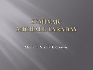 Seminar:  Michael Faraday