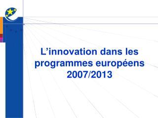 L'innovation dans les programmes européens 2007/2013