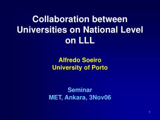 Collaboration between  Uni vers ities on National Level  on LLL Alfredo Soeiro University of Porto