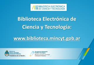 Biblioteca Electrónica de  Ciencia  y  Tecnología: biblioteca.mincyt.gob.ar