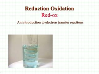 Reduction Oxidation  Red-ox An introduction to electron transfer reactions