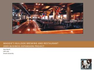 Maggie's Bulldog brewing and restaurant 2009 Business expansion project