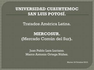 UNIVERSIDAD CUAUHTEMOC SAN LUIS POTOSÍ. Tratados América Latina. MERCOSUR.