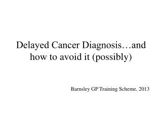 Delayed Cancer Diagnosis…and how to avoid it (possibly)