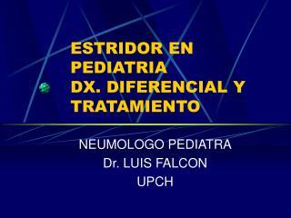 ESTRIDOR EN PEDIATRIA DX. DIFERENCIAL Y TRATAMIENTO