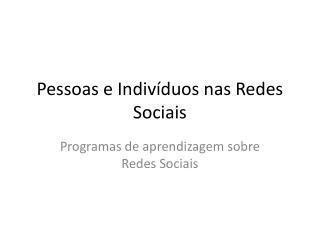 Pessoas e Indivíduos nas Redes Sociais