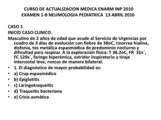 CURSO DE ACTUALIZACION MEDICA ENARM INP 2010 EXAMEN 1-B NEUMOLOGIA  PEDIATRICA  13 ABRIL 2010
