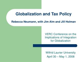 Globalization and Tax Policy Rebecca Neumann, with Jim Alm and Jill Holman