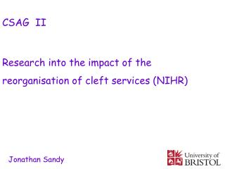 CSAG  II  Research into the impact of the reorganisation of cleft services (NIHR)