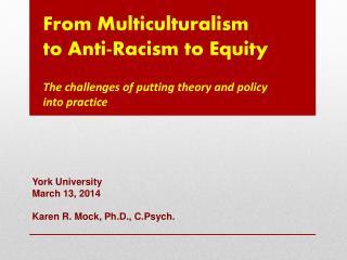 York University March 13, 2014 Karen R. Mock, Ph.D., C.Psych.