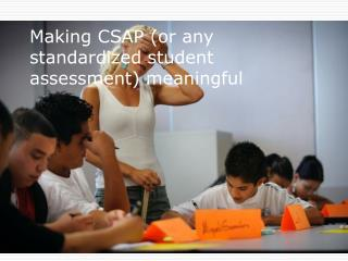 Making CSAP (or any standardized student assessment) meaningful
