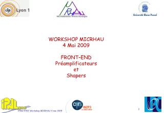 WORKSHOP MICRHAU 4 Mai 2009 FRONT–END Préamplificateurs et Shapers