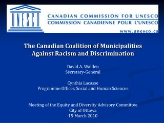 The Canadian Coalition of  Municipalities Against Racism  and Discrimination David A. Walden