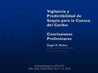Vigilancia  y  Predictibilidad  de  Sequía para  la Cuenca del Caribe:  Conclusiones Preliminares