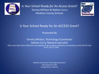 Is Your School Ready for An Access Grant? Tommy Whitten & Nathan Curry Madison County Schools