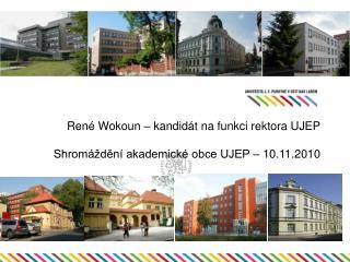 René Wokoun – kandidát na funkci rektora UJEP Shromáždění akademické obce UJEP – 10.11.2010