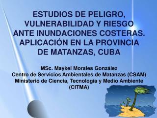 MSc. Maykel Morales González Centro de Servicios Ambientales de Matanzas (CSAM)