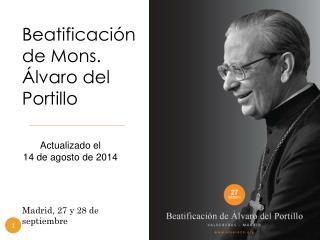 Beatificación de Mons. Álvaro del Portillo Madrid, 27 y 28 de septiembre