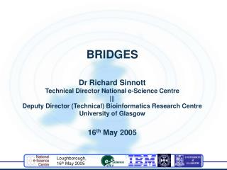 BRIDGES Dr Richard Sinnott Technical Director National e-Science Centre |||