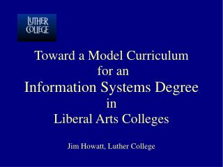 Toward a Model Curriculum  for an  Information Systems Degree in  Liberal Arts Colleges