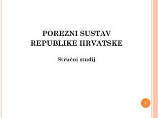 POREZNI SUSTAV  REPUBLIKE HRVATSKE Stručni studij