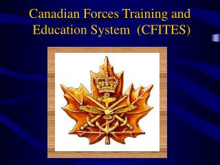 Canadian Forces Training and  Education System  (CFITES)