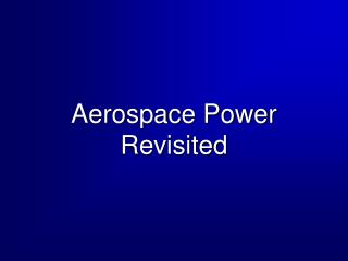 Aerospace Power Revisited