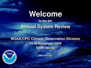Welcome to the 6th Annual System Review NOAA/CPO Climate Observation Division 03-05 September 2008