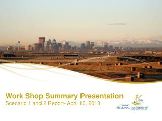 Work Shop Summary Presentation Scenario 1 and 2 Report- April 16, 2013