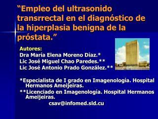 """""""Empleo del ultrasonido transrrectal en el diagnóstico de la hiperplasia benigna de la próstata ."""""""
