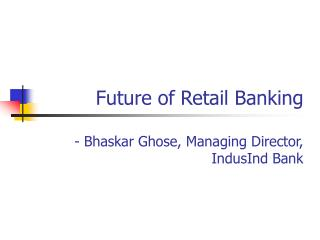 Future of Retail Banking  - Bhaskar Ghose, Managing Director, IndusInd Bank