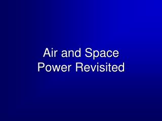 Air and Space Power Revisited