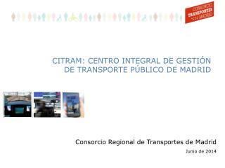 CITRAM: CENTRO INTEGRAL DE GESTI�N DE TRANSPORTE P�BLICO DE MADRID