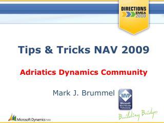 Tips & Tricks NAV 2009 Adriatics Dynamics Community Mark J. Brummel